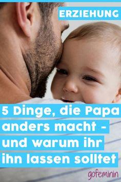 5 Dinge, die Papa anders macht - und warum ihr ihn lassen solltet