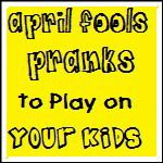 30+ April Fools Pranks to Play on Your Kids! | Coolest Family on the Block