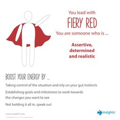 If you lead with Fiery Red energy you can give yourself a boost by... Insights Discovery