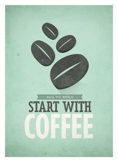 Rule The World.  Start With Coffee.