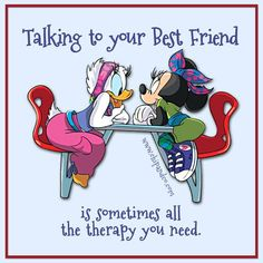 Good friends are the best kind of therapy.