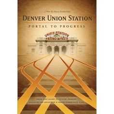 Denver Union Station: Portal to Progress [F784.D48 A3 2010] From past glory to future promise, discover the legacy of a grand community icon.