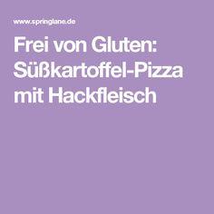 Frei von Gluten: Süßkartoffel-Pizza mit Hackfleisch