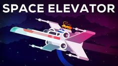 Are Space Elevators Science Fiction or the Future of Humanity's Space Exploration?