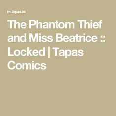 The Phantom Thief and Miss Beatrice :: Locked | Tapas Comics it's nice story 😁😁