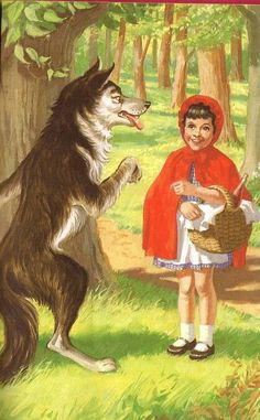 Little Red Riding Hood - she thinks the wolf is a big dog and isn't afraid..