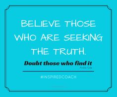 Believe Those Who Are Seeking The Truth. #quote #positive #truth #words