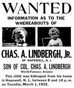 The Lindbergh Baby               In 1932, Charles Lindbergh was already a national hero — so when the strapping aviator's 20-month-old son was kidnapped on March 1, the child's disappearance naturally gripped the nation. The story didn't end well. The body of baby Charles Lindbergh, Jr. was discovered two months later near Lindbergh's home in New Jersey.
