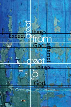 """Missionary William Carey: """"Expect great things from God; attempt great things for God."""" (Design submitted by Jennifer Knight.)"""
