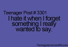 Yeah cause people never let me talk! And then when it's my turn i forget!