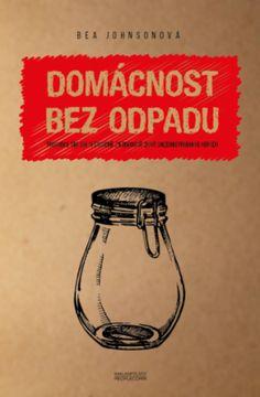 """Bea Johnson - kniha """"Domácnost bez odpadu"""""""