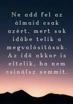 Nagy izságok!!!?? Life Learning, Learning Quotes, Words Quotes, Life Quotes, Sayings, Famous Quotes, Best Quotes, Motivational Quotes, Inspirational Quotes