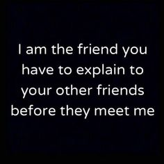 Sounds like me when someone's about to meet ThickALicious! She means no harm...don't take it personal...she says that to everybody...she means well...etc...