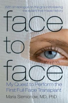 Face to Face: My Quest to Perform the First Full Face Transplant by Maria Siemionow.