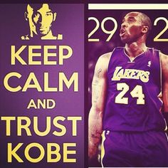 Keep calm and trust Kobe