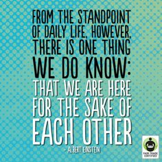 We are here for the sake of each other #quote #fairtrade #einstein