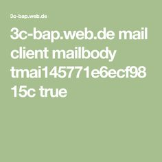 3c-bap.web.de mail client mailbody tmai145771e6ecf9815c true