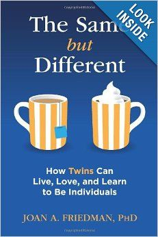 The Same but Different: How Twins Can Live, Love, and Learn to Be Individuals by Dr. Joan A. Friedman (author of Emotionally Healthy Twins)