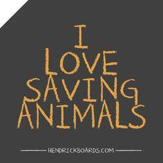 I LOVE SAVING ANIMALS!!