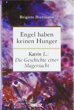 Engel haben keinen Hunger: Katrin L.: Die Geschichte einer Magersucht von Brigitte Biermann 8€