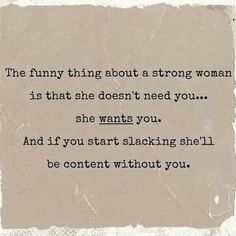 The funny thing about a strong woman...