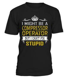Compressor Operator Can't Fix Stupid Job Title Shirts #CompressorOperatorShirts