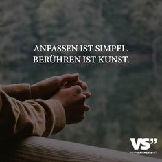 Touching is simple. Touching is art - Trend True Quotes 2020 True Quotes, Words Quotes, Best Quotes, Sayings, True Words, German Quotes, Simple Quotes, Visual Statements, More Than Words