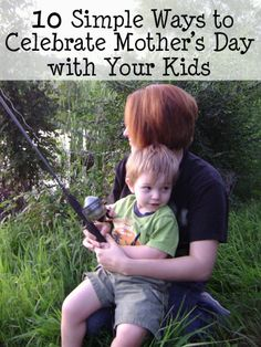 10 Simple Ways to celebrate Mother's Day with your kids.