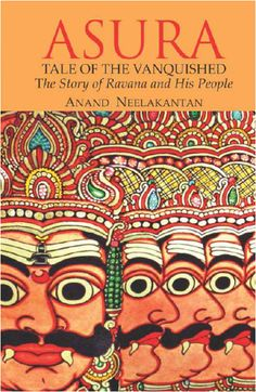 Asura, by Anand Neelakantan is the Ramayana, related by Ravana.