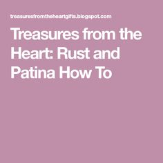 Treasures from the Heart: Rust and Patina How To Gift Boxes Wholesale, Mini Eggs, Beading, Artsy, Keys, Decorating, Jewelry, Decor, Beads