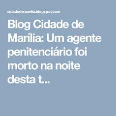 Blog Cidade de Marília: Um agente penitenciário foi morto na noite desta t...