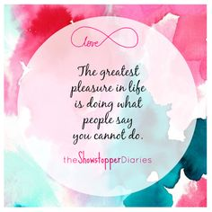 "Find some inspiration with this quote that says, ""The greatest pleasure in life is doing what people say you can't."""
