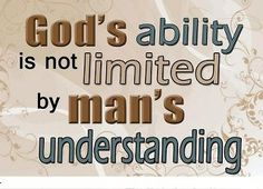 """Gods ability is not limited   Philippians 4 13 KJV.....""""I can do all things through Christ which strengtheneth me."""""""