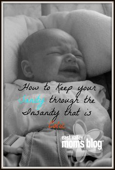 How to Keep Your Sanity through the Insanity that is Colic