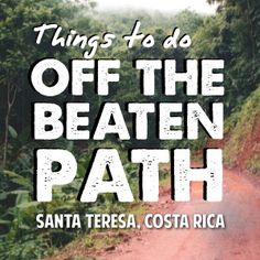 Things to do Off the Beaten Path http://costarica-beachrentals.com/things-to-do-in-santa-teresa-costa-rica/