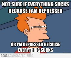 I am a little bit depressed lately.