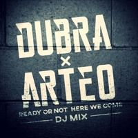 Ready Or Not Here We Come / DJ MIX by Dubra x Arteo...