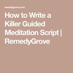 How To Write A Killer Guided Meditation Script