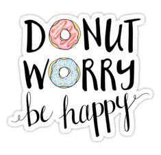 'Donut Worry Be Happy' Sticker by Lisadonohoe - Zeichnen-Motive 'Donut Worry Be Happy' Sticker by Lisadonohoe Happy Stickers, Bubble Stickers, Cool Stickers, Printable Stickers, Laptop Stickers, Journal Stickers, Planner Stickers, Tumblr Sticker, Image Clipart