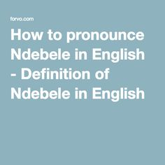 How to pronounce Ndebele in English - Definition of Ndebele in English