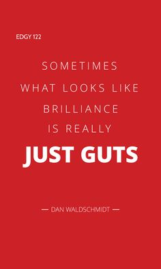 EDGY 122 - SOMETIMES WHAT LOOKS LIKE BRILLIANCE IS REALLY JUST GUTS. Guts Quotes, Edgy Quotes, Great Quotes, Positive Quotes, Positivity, Thoughts, Sayings, Words, Blog