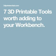 7 3D Printable Tools worth adding to your Workbench.