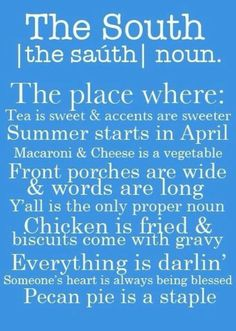 The South... the place where: tea is sweet & accents are sweeter. Summer starts in April! #Southern