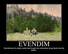 """""""Evendim:  Sometimes it's really, really hard to get the motivation to go back into the water..."""""""