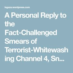 A Personal Reply to the Fact-Challenged Smears of Terrorist-Whitewashing Channel 4, Snopes and La Presse