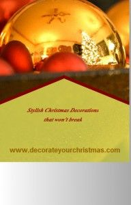 Deals On Beautiful Shatterproof and Unbreakable Christmas Ornaments. Select from a lovely range of Christmas Ornaments - no break, no glass, no mess.