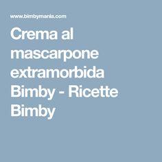 Crema al mascarpone extramorbida Bimby - Ricette Bimby