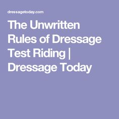 The Unwritten Rules of Dressage Test Riding   Dressage Today