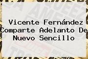 http://tecnoautos.com/wp-content/uploads/imagenes/tendencias/thumbs/vicente-fernandez-comparte-adelanto-de-nuevo-sencillo.jpg Vicente Fernandez. Vicente Fernández comparte adelanto de nuevo sencillo, Enlaces, Imágenes, Videos y Tweets - http://tecnoautos.com/actualidad/vicente-fernandez-vicente-fernandez-comparte-adelanto-de-nuevo-sencillo/