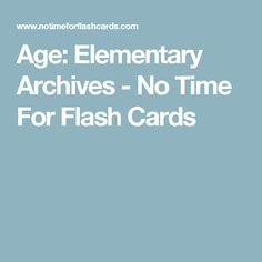Age: Elementary Archives - No Time For Flash Cards